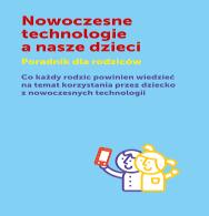 Nowoczesne technologie a nasze dzieci - poradnik dla rodziców